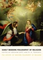 Early Modern Philosophy of Religion - The History of Western Philosophy of Religion, volume 3 ebook by Graham Oppy, N. N. Trakakis