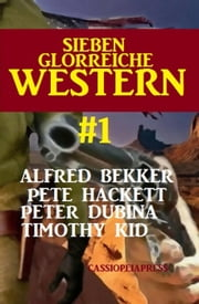 Sieben glorreiche Western # 1: Cassiopeiapress Spannung ebook by Alfred Bekker,Pete Hackett,Peter Dubina,Timothy Kid