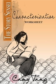 Story Sensei Characterization worksheet - Create memorable, three-dimensional characters ebook by Camy Tang