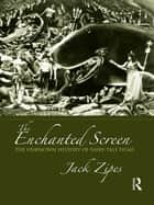 The Enchanted Screen - The Unknown History of Fairy-Tale Films ebook by Jack Zipes