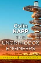 The Unorthodox Engineers ebook by Colin Kapp