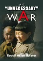 AN ''UNNECESSARY'' WAR ebook by Marshall William McMurran