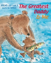 The greatest daddy and me ebook by Arend van Dam, Alex de Wolf