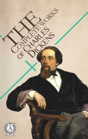 The Complete Works of Charles Dickens ebook by Charles Dickens