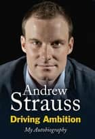 Driving Ambition - My Autobiography - The road to the top eBook by Andrew Strauss