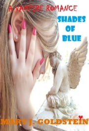 A Vampire Romance: Shades of Blue - Book 1 ebook by Mary J. Goldstein