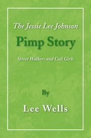 The Jessie Lee Johnson Pimp Story ebook by Lee Wells