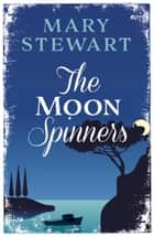 The Moon-Spinners ebook by Mary Stewart