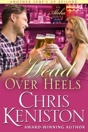 Head Over Heels - An Aloha Series Companion ebook by Chris Keniston