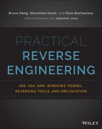 Practical Reverse Engineering - x86, x64, ARM, Windows Kernel, Reversing Tools, and Obfuscation ebook by Bruce Dang,Alexandre Gazet,Elias Bachaalany,Sébastien Josse
