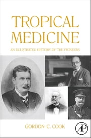 Tropical Medicine: An Illustrated History of The Pioneers ebook by Cook, Gordon