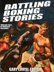 Battling Boxing Stories: Thrilling Tales of Pugilistic Puissance ebook by Gary Lovisi,Stan Trybulski,Wayne D. Dundee,Ron Fortier,Robert S. P. Lee,G. D. McFetridge,Arlette Lees,Terence Butler,Marc Spitzer,C. J. Henderson,Garnett Elliott,Penelope Stanhope,Michael A. Black,Lonni Lees,William Boyle