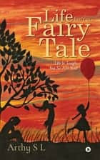 Life Isn't a Fairy Tale - Life Is Tough, but So Are You ! ebook by Arthy S L