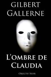 L'ombre de Claudia ebook by Gilbert Gallerne