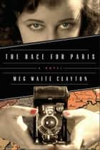 The Race for Paris ebook by Meg Waite Clayton