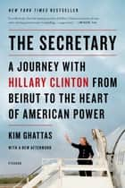 The Secretary: A Journey with Hillary Clinton from Beirut to the Heart of American Power ebook by Kim Ghattas