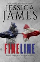 Fine Line: A Phantom Force Tactical Novel (Book 2) ebook by Jessica James