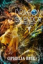 Dragon Splendor ebook by Ophelia Bell