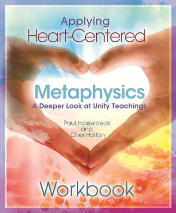 Applying Heart-Centered Metaphysics - Workbook ebook by Paul Hasselbeck,Cher Holton