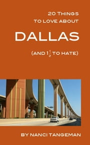 20 Things to Love About Dallas (and 1 1/2 to hate) ebook by Nanci Tangeman