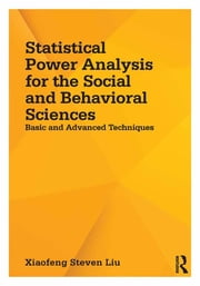 Statistical Power Analysis for the Social and Behavioral Sciences - Basic and Advanced Techniques ebook by Xiaofeng Steven Liu