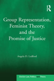 Group Representation, Feminist Theory, and the Promise of Justice ebook by Angela D. Ledford
