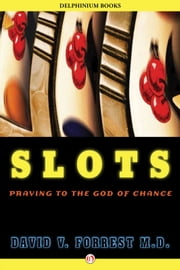 Slots - Praying to the God of Chance ebook by David V. Forrest, MD