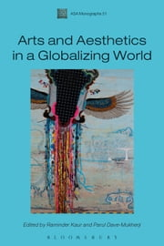 Arts and Aesthetics in a Globalizing World ebook by Professor Raminder Kaur,Professor Parul Dave-Mukherji