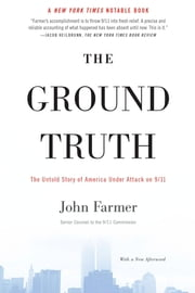 The Ground Truth - The Untold Story of America Under Attack on 9/11 ebook by John Farmer