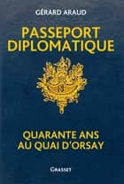 Passeport diplomatique - Quarante ans au Quai d'Orsay ebook by Gérard Araud