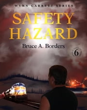 Safety Hazard - Wynn Garrett Series, #6 ebook by Bruce A. Borders