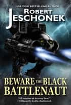 Beware the Black Battlenaut - A Military Scifi Tale ebook by Robert Jeschonek