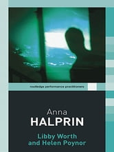Anna Halprin ebook by Libby Worth,Helen Poynor