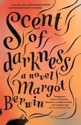 Scent of Darkness - A Novel ebook by Margot Berwin