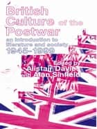 British Culture of the Post-War - An Introduction to Literature and Society 1945-1999 ebook by Alastair Davies, Alan Sinfield