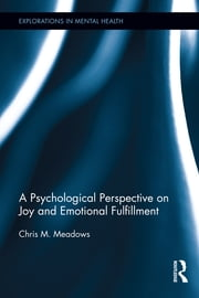 A Psychological Perspective on Joy and Emotional Fulfillment ebook by Chris Meadows