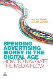 Spending Advertising Money in the Digital Age - How to Navigate the Media Flow ebook by Hamish Pringle,Jim Marshall