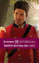 Harlequin Historical March 2015 - Box Set 1 of 2 - An Anthology ebook by Julia Justiss, Marguerite Kaye, Anne Herries