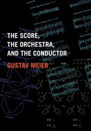 The Score, the Orchestra, and the Conductor ebook by Gustav Meier