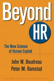 Beyond HR - The New Science of Human Capital ebook by John W. Boudreau,Peter M. Ramstad