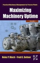 Maximizing Machinery Uptime ebook by Heinz P. Bloch,Fred K. Geitner