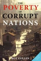 The Poverty of Corrupt Nations ebook by Roy Cullen