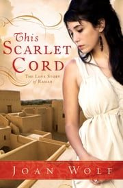 This Scarlet Cord - The Love Story of Rahab ebook by Joan Wolf