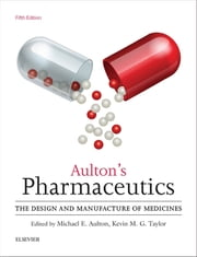 Aulton's Pharmaceutics E-Book - The Design and Manufacture of Medicines ebook by Michael E. Aulton, BPharm, PhD,...