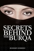 Secrets Behind the Burqa ebook by Rosemary Sookhdeo