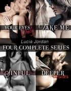 Lucia Jordan's Four Series Collection: Your Eyes Only, Take Me, Sinful, Deeper Desires ebook by Lucia Jordan