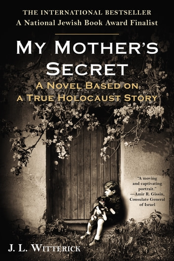 My Mother's Secret - A Novel Based on a True Holocaust Story eBook by J.L. Witterick