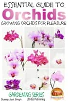 Essential Guide to Orchids: Growing Orchids for Pleasure ebook by Dueep Jyot Singh