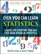 Even You Can Learn Statistics - A Guide for Everyone Who Has Ever Been Afraid of Statistics ebook by David M. Levine, David F. Stephan