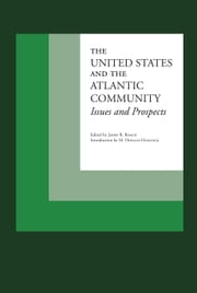 The United States and the Atlantic Community - Issues and Prospects ebook by James R. Roach,M. Donald Hancock